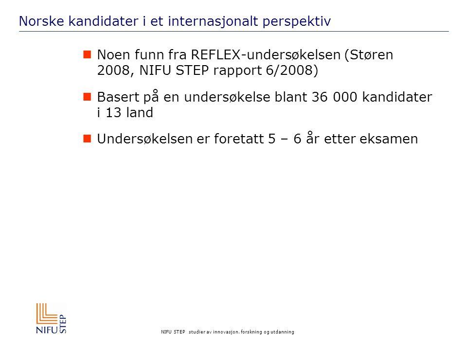 NIFU STEP studier av innovasjon, forskning og utdanning Norske kandidater i et internasjonalt perspektiv Noen funn fra REFLEX-undersøkelsen (Støren 2008, NIFU STEP rapport 6/2008) Basert på en undersøkelse blant 36 000 kandidater i 13 land Undersøkelsen er foretatt 5 – 6 år etter eksamen