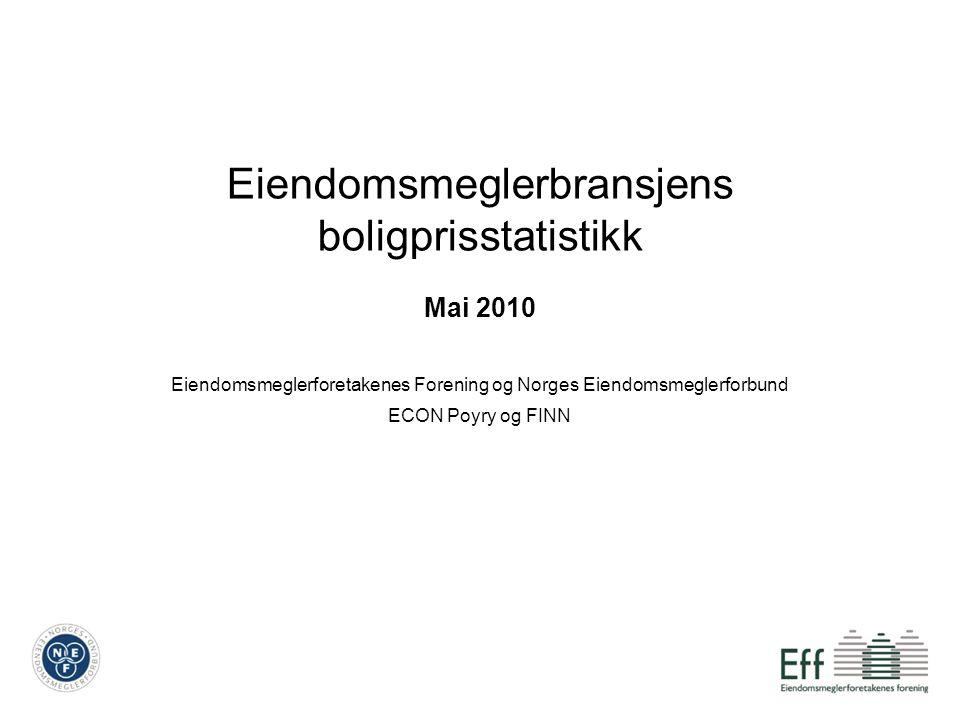 Eiendomsmeglerbransjens boligprisstatistikk Mai 2010 Eiendomsmeglerforetakenes Forening og Norges Eiendomsmeglerforbund ECON Poyry og FINN