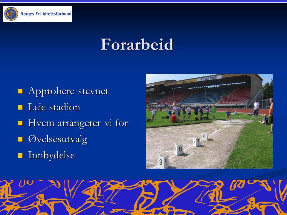 Forarbeid Approbere stevnet Approbere stevnet Leie stadion Leie stadion Hvem arrangerer vi for Hvem arrangerer vi for Øvelsesutvalg Øvelsesutvalg Innbydelse Innbydelse