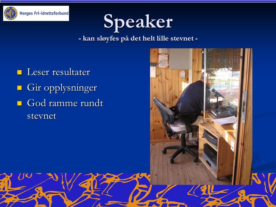 Speaker - kan sløyfes på det helt lille stevnet - Leser resultater Leser resultater Gir opplysninger Gir opplysninger God ramme rundt stevnet God ramm