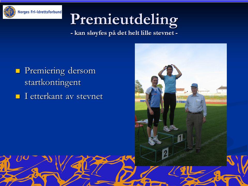 Premieutdeling - kan sløyfes på det helt lille stevnet - Premiering dersom startkontingent Premiering dersom startkontingent I etterkant av stevnet I etterkant av stevnet