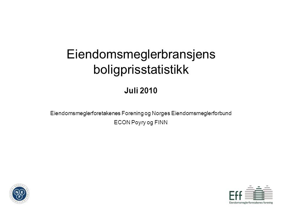 Eiendomsmeglerbransjens boligprisstatistikk Juli 2010 Eiendomsmeglerforetakenes Forening og Norges Eiendomsmeglerforbund ECON Poyry og FINN