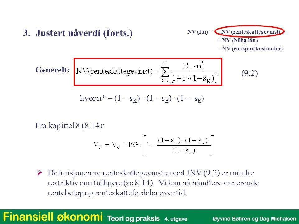 hvor n* = (1 – s K ) - (1 – s B ). (1 – s E ) Generelt: NV (fin) = NV (renteskattegevinst) + NV (billig lån) – NV (emisjonskostnader) Fra kapittel 8 (