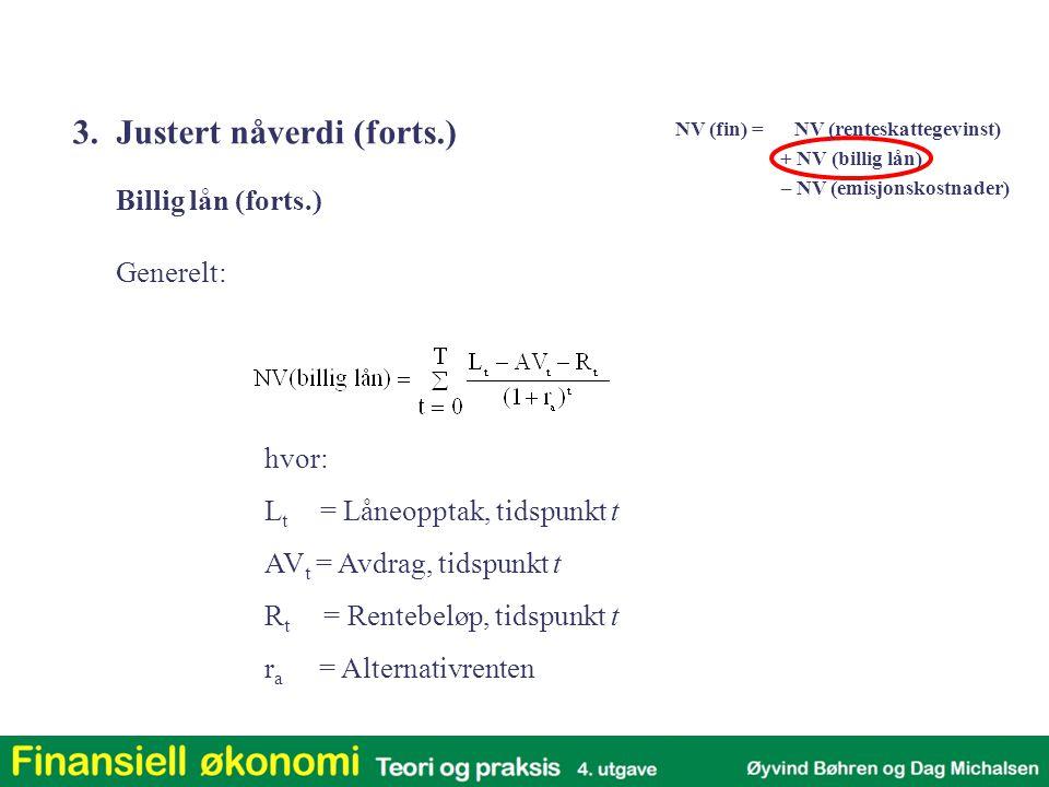 hvor: L t = Låneopptak, tidspunkt t AV t = Avdrag, tidspunkt t R t = Rentebeløp, tidspunkt t r a = Alternativrenten Billig lån (forts.) Generelt: 3. J