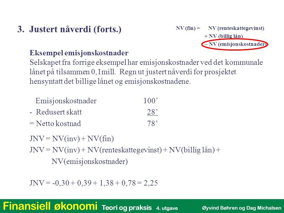 Emisjonskostnader100' - Redusert skatt 28' = Netto kostnad 78' NV (fin) = NV (renteskattegevinst) + NV (billig lån) – NV (emisjonskostnader) Eksempel