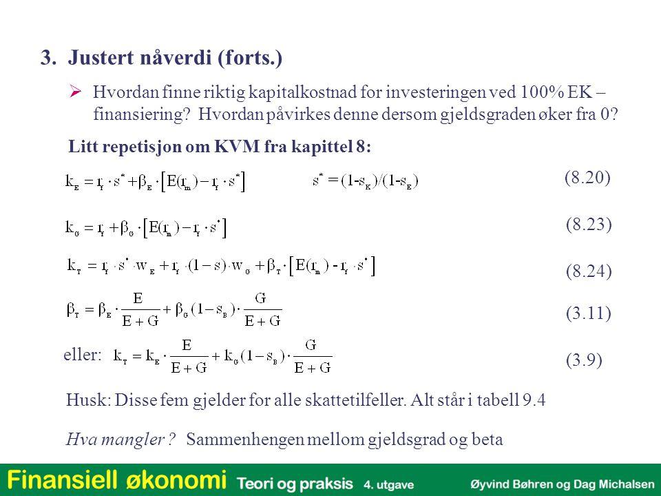 Litt repetisjon om KVM fra kapittel 8:  Hvordan finne riktig kapitalkostnad for investeringen ved 100% EK – finansiering? Hvordan påvirkes denne ders