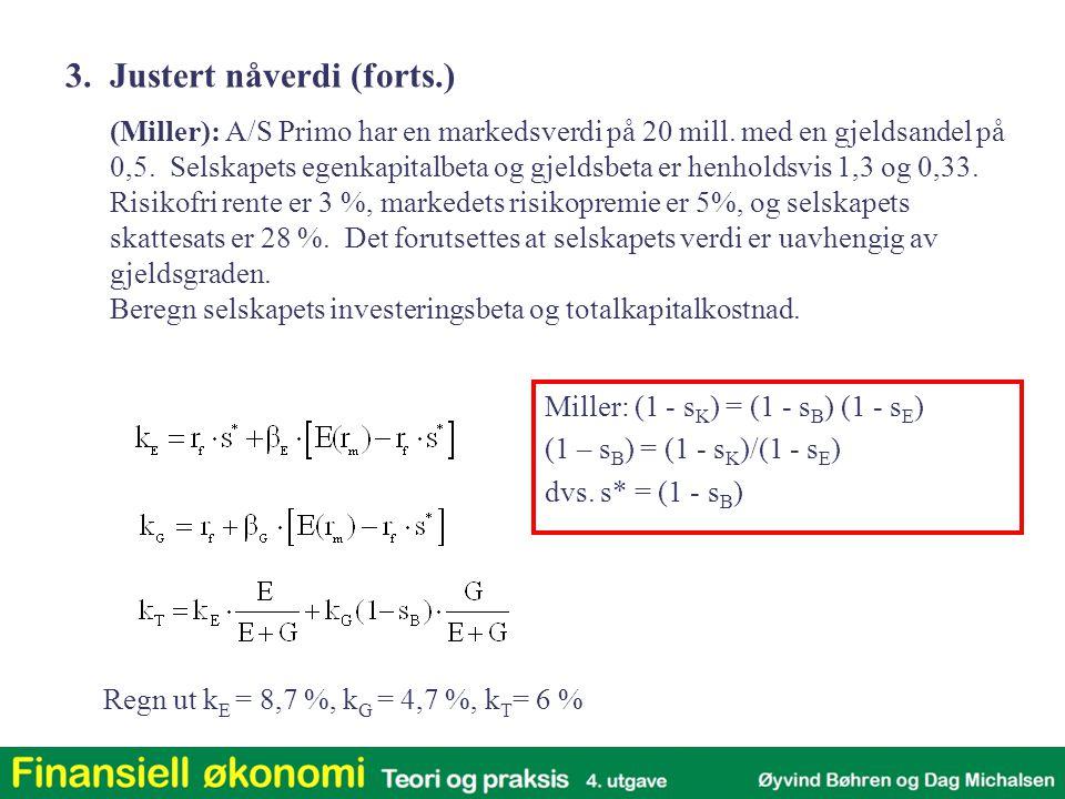 Miller: (1 - s K ) = (1 - s B ) (1 - s E ) (1 – s B ) = (1 - s K )/(1 - s E ) dvs. s* = (1 - s B ) Regn ut k E = 8,7 %, k G = 4,7 %, k T = 6 % (Miller