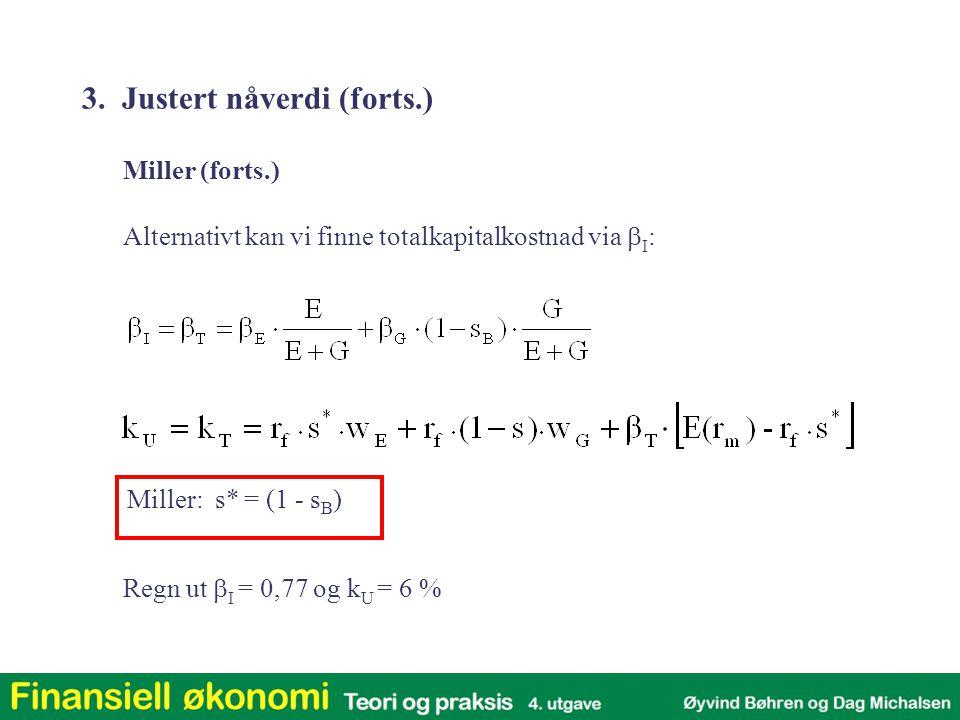 Alternativt kan vi finne totalkapitalkostnad via  I : Regn ut  I = 0,77 og k U = 6 % Miller (forts.) 3. Justert nåverdi (forts.) Miller: s* = (1 - s