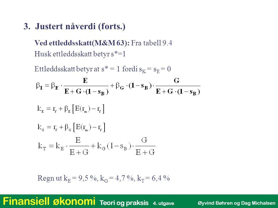 Ved ettleddsskatt(M&M 63): Fra tabell 9.4 Husk ettleddsskatt betyr s*=1 Ettleddsskatt betyr at s* = 1 fordi s K = s E = 0 Regn ut k E = 9,5 %, k G = 4