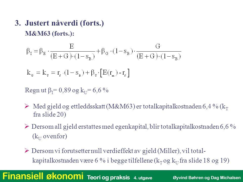 M&M63 (forts.): Regn ut  I = 0,89 og k U = 6,6 %  Med gjeld og ettleddsskatt (M&M63) er totalkapitalkostnaden 6,4 % (k T fra slide 20)  Dersom all