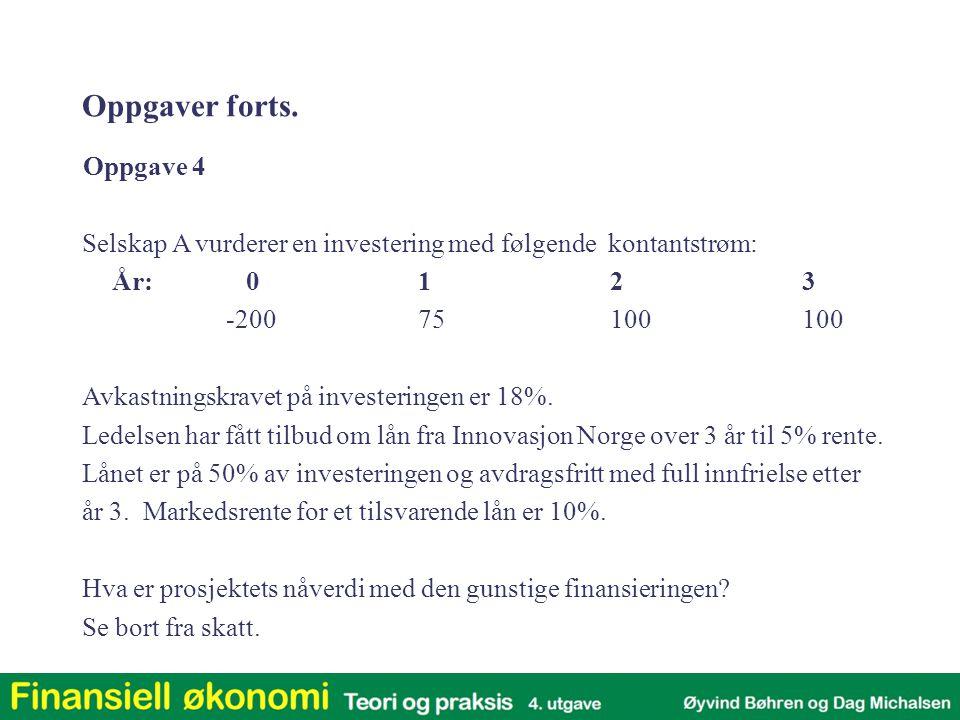 Oppgave 4 Selskap A vurderer en investering med følgende kontantstrøm: År: 0123 -20075100100 Avkastningskravet på investeringen er 18%. Ledelsen har f