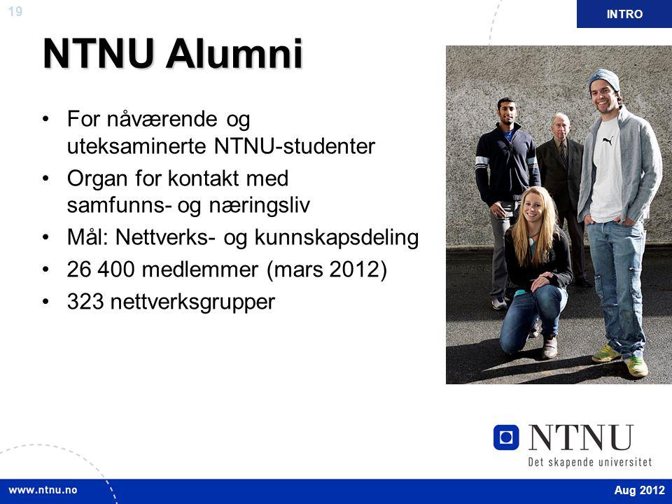 19 NTNU Alumni For nåværende og uteksaminerte NTNU-studenter Organ for kontakt med samfunns- og næringsliv Mål: Nettverks- og kunnskapsdeling 26 400 medlemmer (mars 2012) 323 nettverksgrupper INTRO Aug 2012