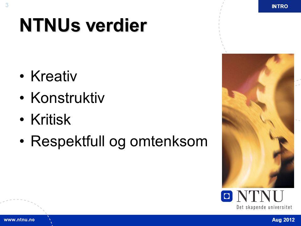 3 NTNUs verdier Kreativ Konstruktiv Kritisk Respektfull og omtenksom INTRO Aug 2012