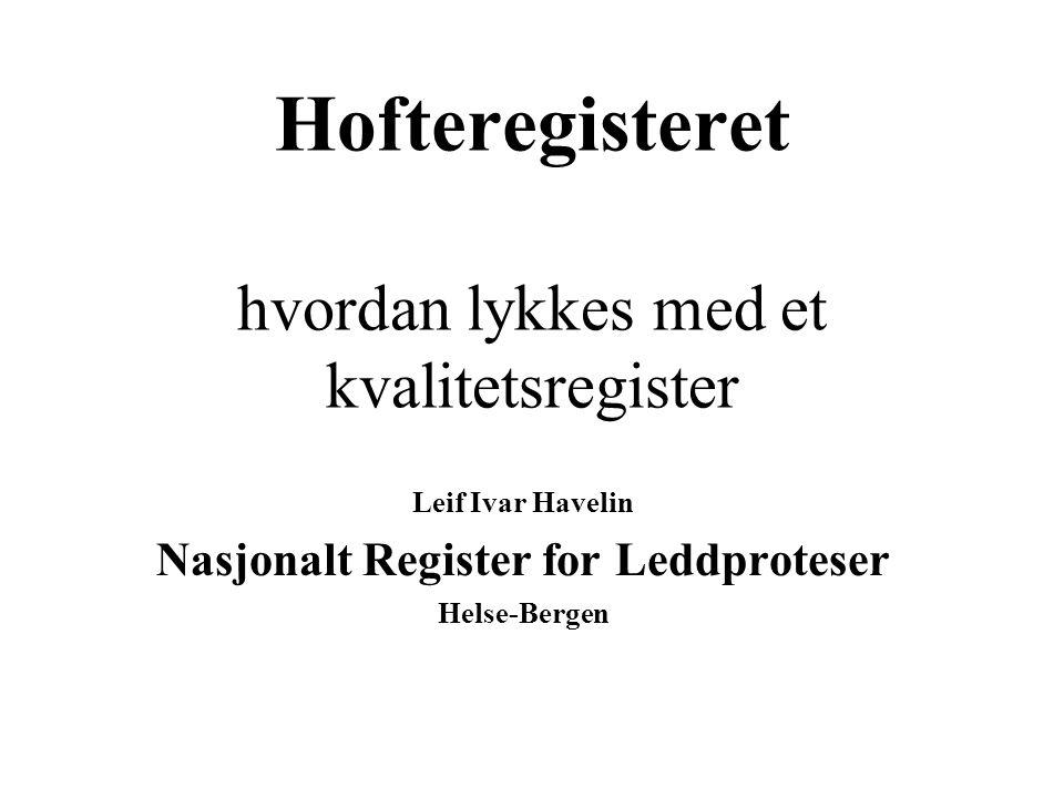 Hofteregisteret hvordan lykkes med et kvalitetsregister Leif Ivar Havelin Nasjonalt Register for Leddproteser Helse-Bergen