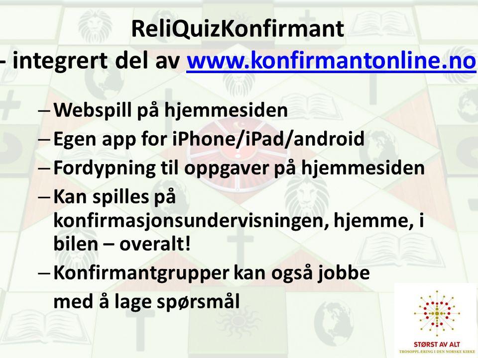 ReliQuizKonfirmant - integrert del av www.konfirmantonline.nowww.konfirmantonline.no – Webspill på hjemmesiden – Egen app for iPhone/iPad/android – Fo