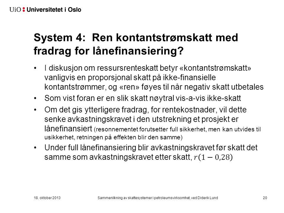 System 4: Ren kontantstrømskatt med fradrag for lånefinansiering.