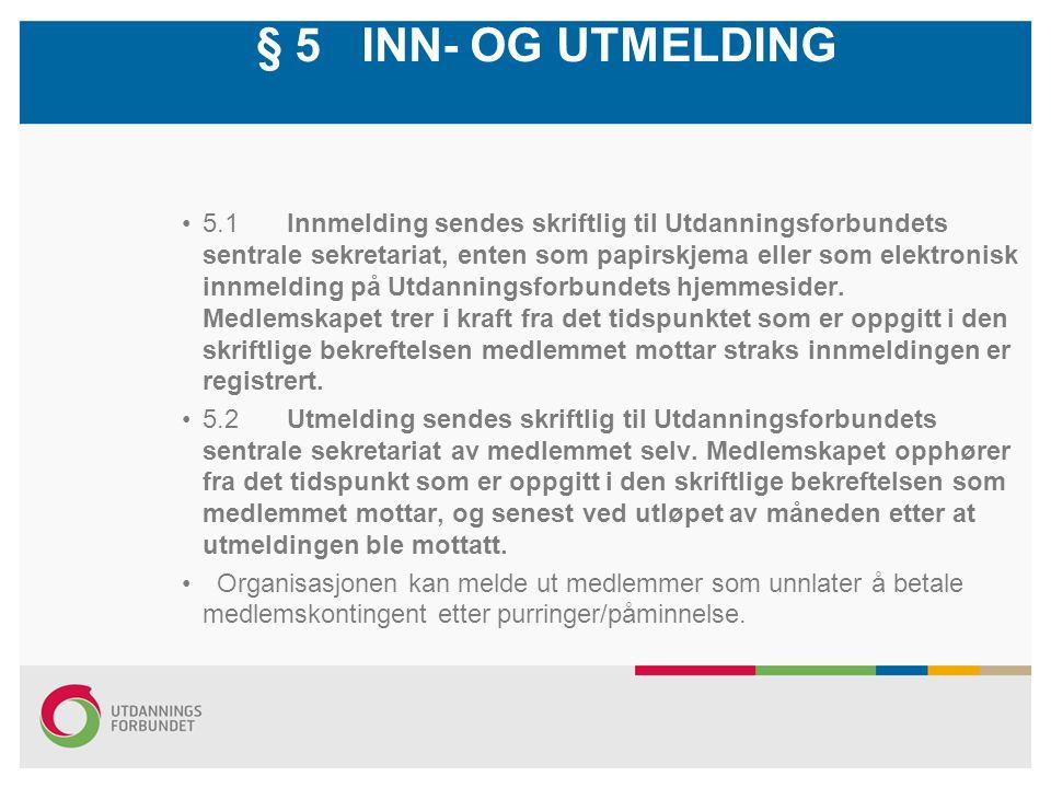 § 5 INN- OG UTMELDING 5.1 Innmelding sendes skriftlig til Utdanningsforbundets sentrale sekretariat, enten som papirskjema eller som elektronisk innmelding på Utdanningsforbundets hjemmesider.