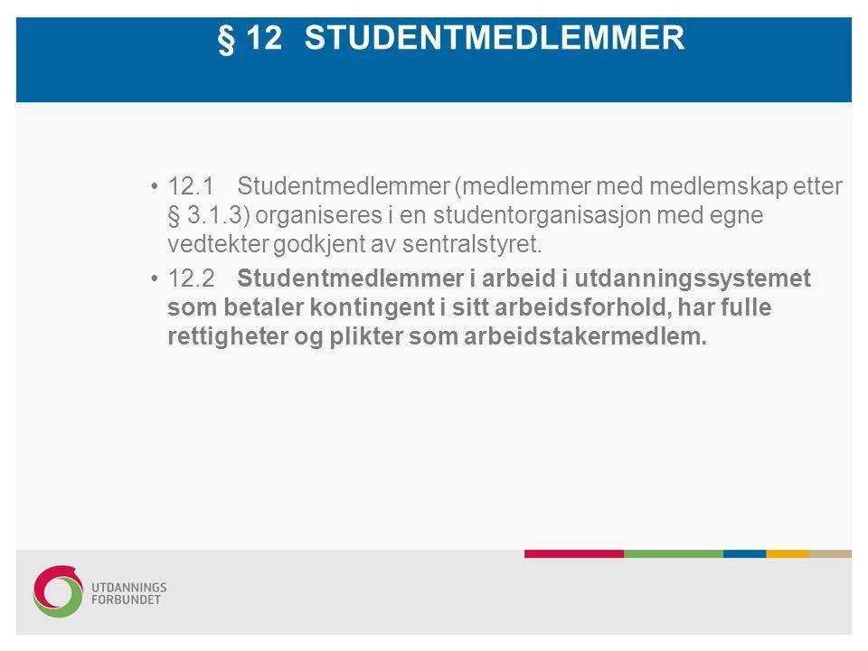 § 12 STUDENTMEDLEMMER 12.1Studentmedlemmer (medlemmer med medlemskap etter § 3.1.3) organiseres i en studentorganisasjon med egne vedtekter godkjent av sentralstyret.