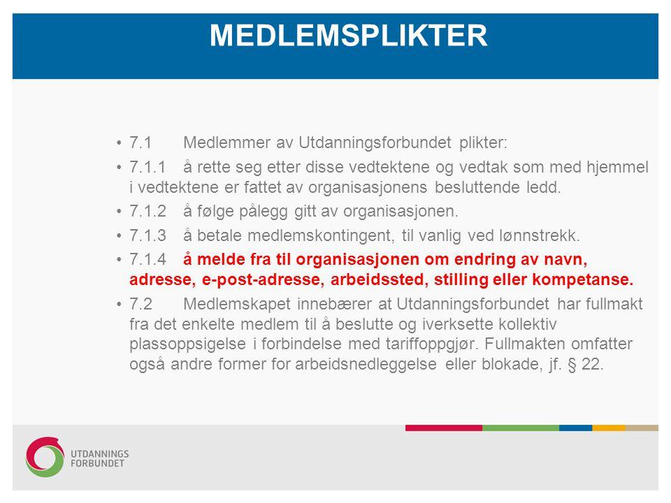 MEDLEMSPLIKTER 7.1 Medlemmer av Utdanningsforbundet plikter: 7.1.1å rette seg etter disse vedtektene og vedtak som med hjemmel i vedtektene er fattet av organisasjonens besluttende ledd.