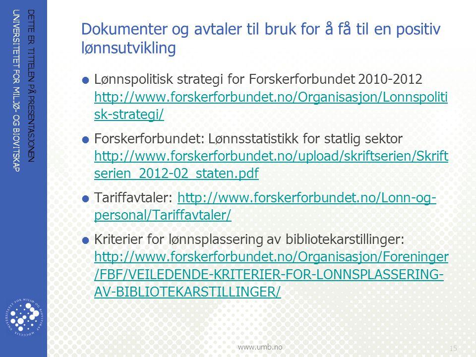 UNIVERSITETET FOR MILJØ- OG BIOVITSKAP www.umb.no Dokumenter og avtaler til bruk for å få til en positiv lønnsutvikling  Lønnspolitisk strategi for F