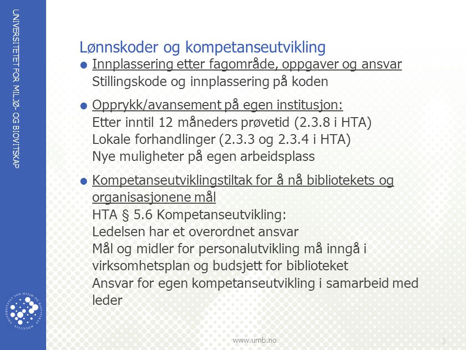 UNIVERSITETET FOR MILJØ- OG BIOVITSKAP www.umb.no 3 Lønnskoder og kompetanseutvikling  Innplassering etter fagområde, oppgaver og ansvar Stillingskod
