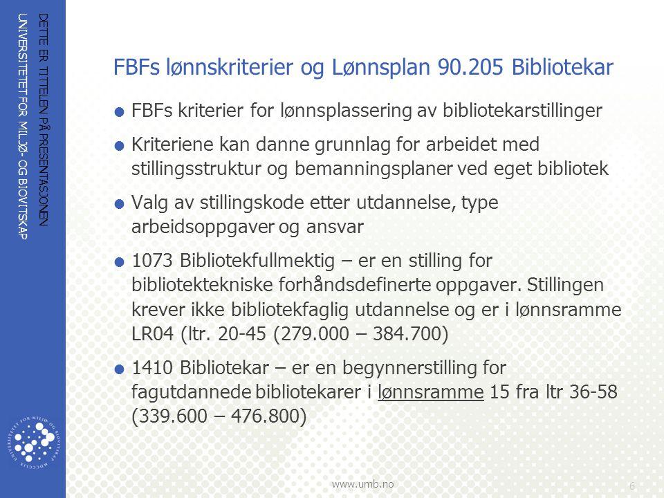 UNIVERSITETET FOR MILJØ- OG BIOVITSKAP www.umb.no FBFs lønnskriterier og Lønnsplan 90.205 Bibliotekar  FBFs kriterier for lønnsplassering av bibliotekarstillinger  Kriteriene kan danne grunnlag for arbeidet med stillingsstruktur og bemanningsplaner ved eget bibliotek  Valg av stillingskode etter utdannelse, type arbeidsoppgaver og ansvar  1073 Bibliotekfullmektig – er en stilling for bibliotektekniske forhåndsdefinerte oppgaver.