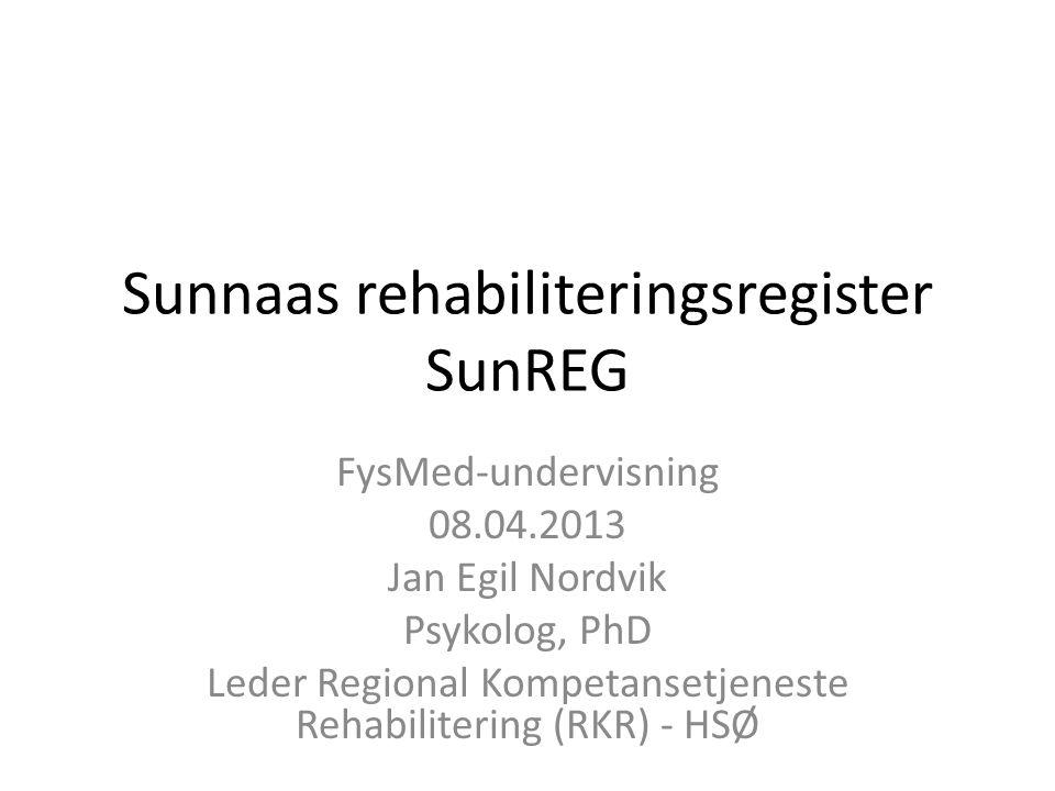Sunnaas rehabiliteringsregister SunREG FysMed-undervisning 08.04.2013 Jan Egil Nordvik Psykolog, PhD Leder Regional Kompetansetjeneste Rehabilitering (RKR) - HSØ