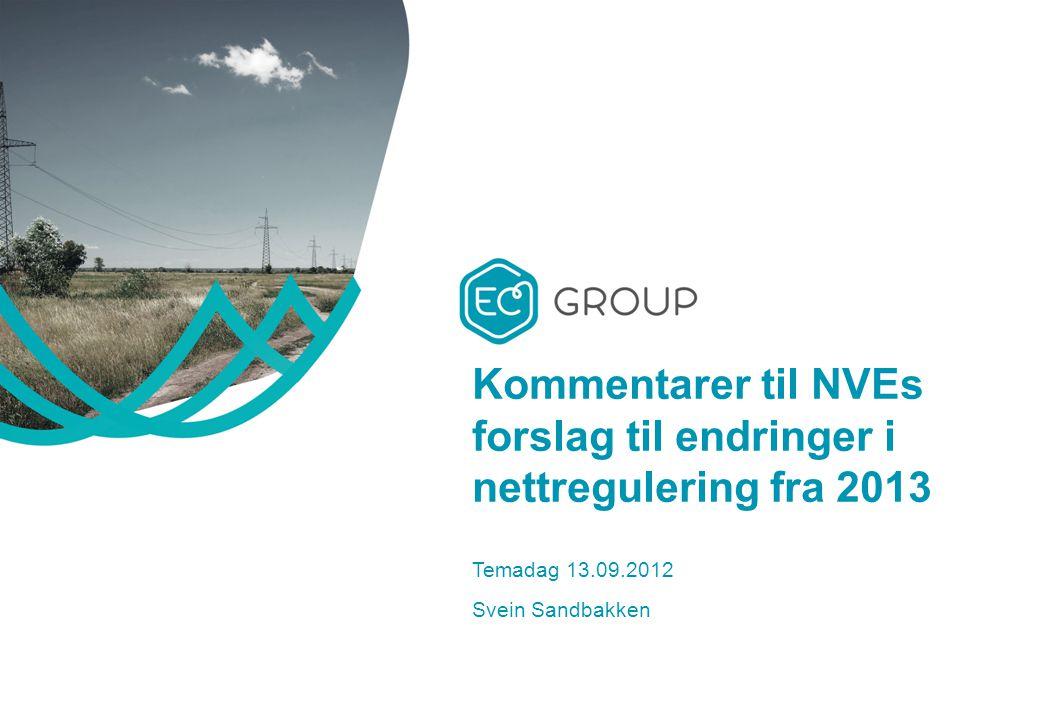 Kommentarer til NVEs forslag til endringer i nettregulering fra 2013 Temadag 13.09.2012 Svein Sandbakken