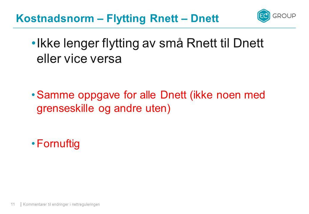 Kostnadsnorm – Flytting Rnett – Dnett Ikke lenger flytting av små Rnett til Dnett eller vice versa Samme oppgave for alle Dnett (ikke noen med grenses