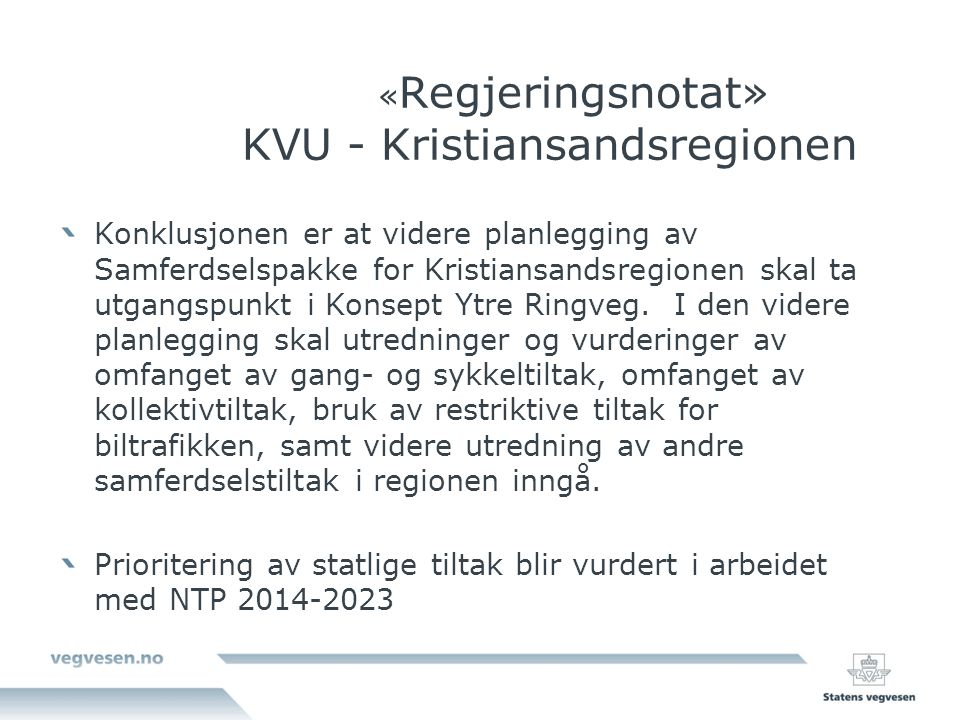 « Regjeringsnotat» KVU - Kristiansandsregionen Konklusjonen er at videre planlegging av Samferdselspakke for Kristiansandsregionen skal ta utgangspunkt i Konsept Ytre Ringveg.