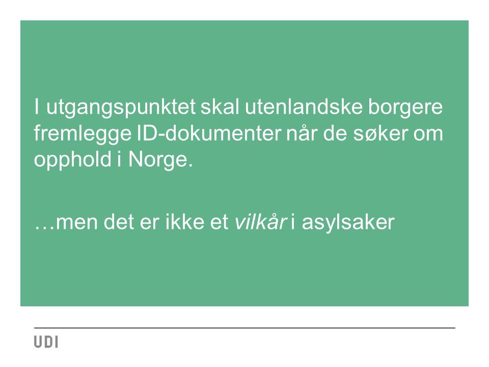 I utgangspunktet skal utenlandske borgere fremlegge ID-dokumenter når de søker om opphold i Norge. …men det er ikke et vilkår i asylsaker