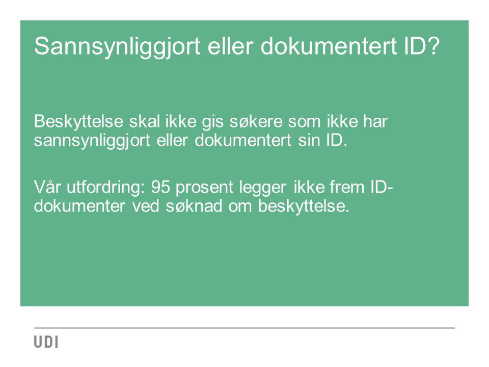 Sannsynliggjort eller dokumentert ID? Beskyttelse skal ikke gis søkere som ikke har sannsynliggjort eller dokumentert sin ID. Vår utfordring: 95 prose