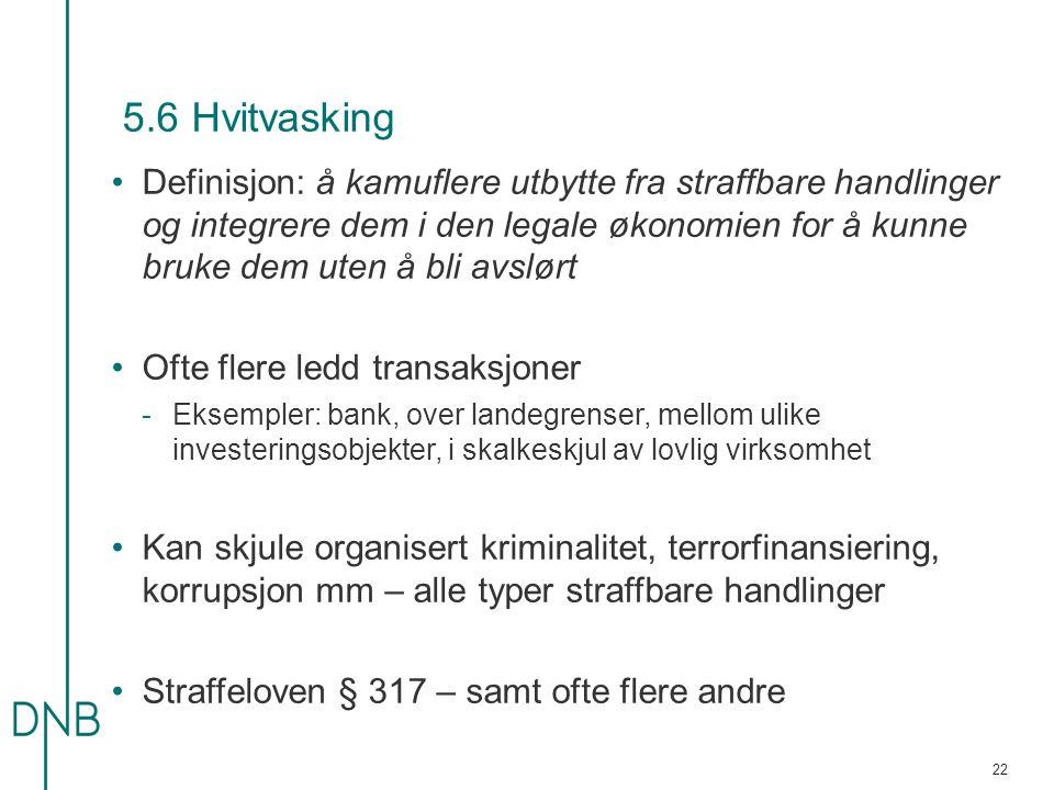 5.6 Hvitvasking Definisjon: å kamuflere utbytte fra straffbare handlinger og integrere dem i den legale økonomien for å kunne bruke dem uten å bli avs