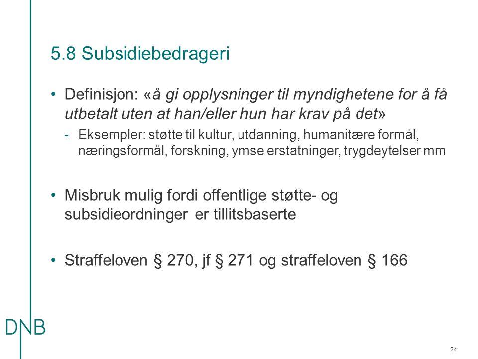 5.8 Subsidiebedrageri Definisjon: «å gi opplysninger til myndighetene for å få utbetalt uten at han/eller hun har krav på det» -Eksempler: støtte til