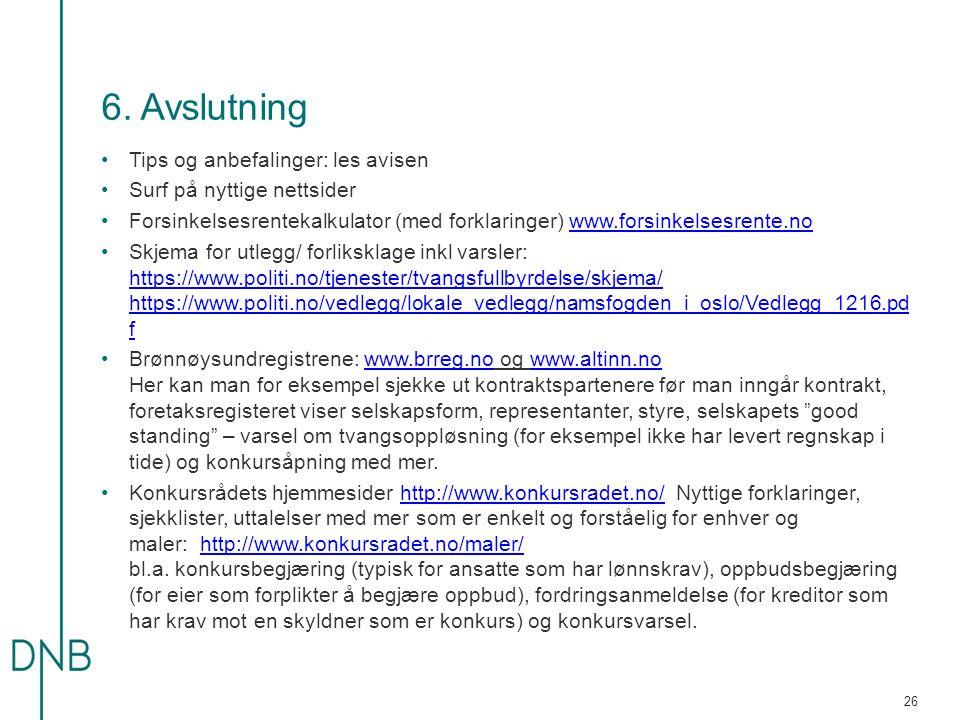 6. Avslutning Tips og anbefalinger: les avisen Surf på nyttige nettsider Forsinkelsesrentekalkulator (med forklaringer) www.forsinkelsesrente.nowww.fo