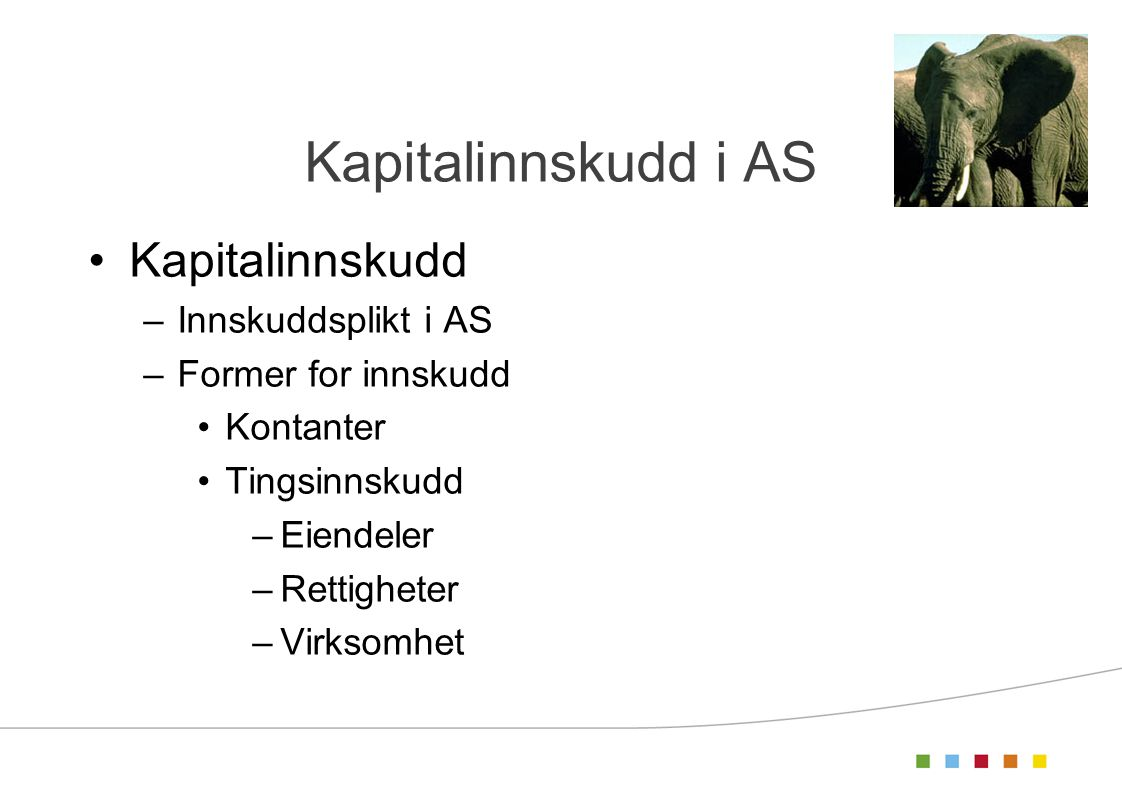 Kapitalinnskudd i AS Kapitalinnskudd –Innskuddsplikt i AS –Former for innskudd Kontanter Tingsinnskudd –Eiendeler –Rettigheter –Virksomhet