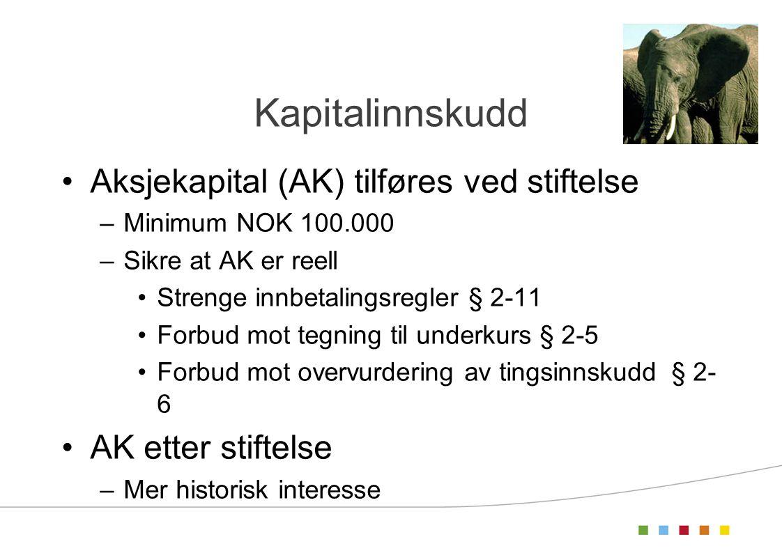 Kapitalinnskudd Aksjekapital (AK) tilføres ved stiftelse –Minimum NOK 100.000 –Sikre at AK er reell Strenge innbetalingsregler § 2-11 Forbud mot tegni
