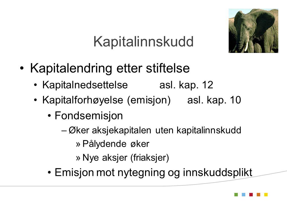 Kapitalinnskudd Kapitalendring etter stiftelse Kapitalnedsettelseasl. kap. 12 Kapitalforhøyelse (emisjon)asl. kap. 10 Fondsemisjon –Øker aksjekapitale