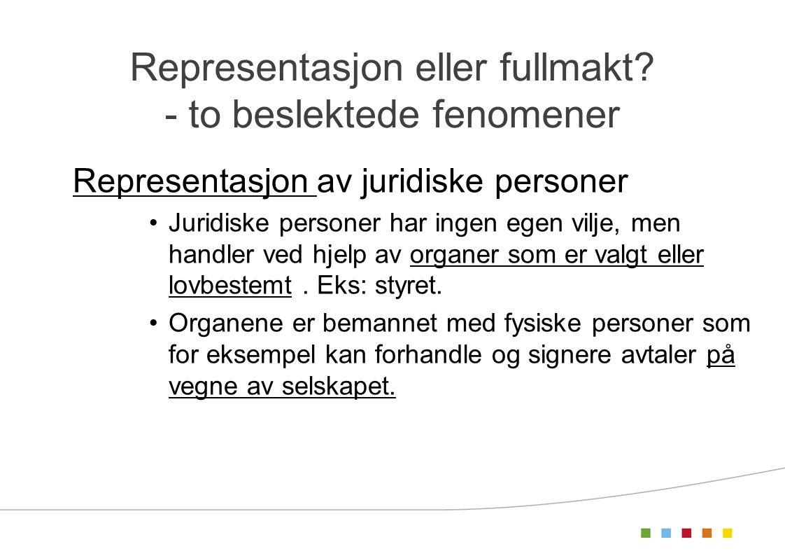 Representasjon eller fullmakt? - to beslektede fenomener Representasjon av juridiske personer Juridiske personer har ingen egen vilje, men handler ved