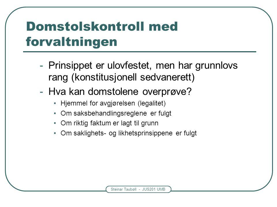 Steinar Taubøll - JUS201 UMB Domstolskontroll med forvaltningen -Prinsippet er ulovfestet, men har grunnlovs rang (konstitusjonell sedvanerett) -Hva k
