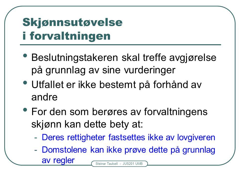 Steinar Taubøll - JUS201 UMB Skjønnsutøvelse i forvaltningen Beslutningstakeren skal treffe avgjørelse på grunnlag av sine vurderinger Utfallet er ikk