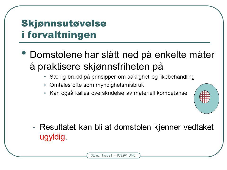 Steinar Taubøll - JUS201 UMB Skjønnsutøvelse i forvaltningen Domstolene har slått ned på enkelte måter å praktisere skjønnsfriheten på Særlig brudd på
