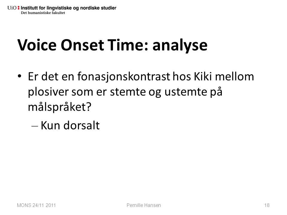 Voice Onset Time: analyse Er det en fonasjonskontrast hos Kiki mellom plosiver som er stemte og ustemte på målspråket? – Kun dorsalt MONS 24/11 2011Pe
