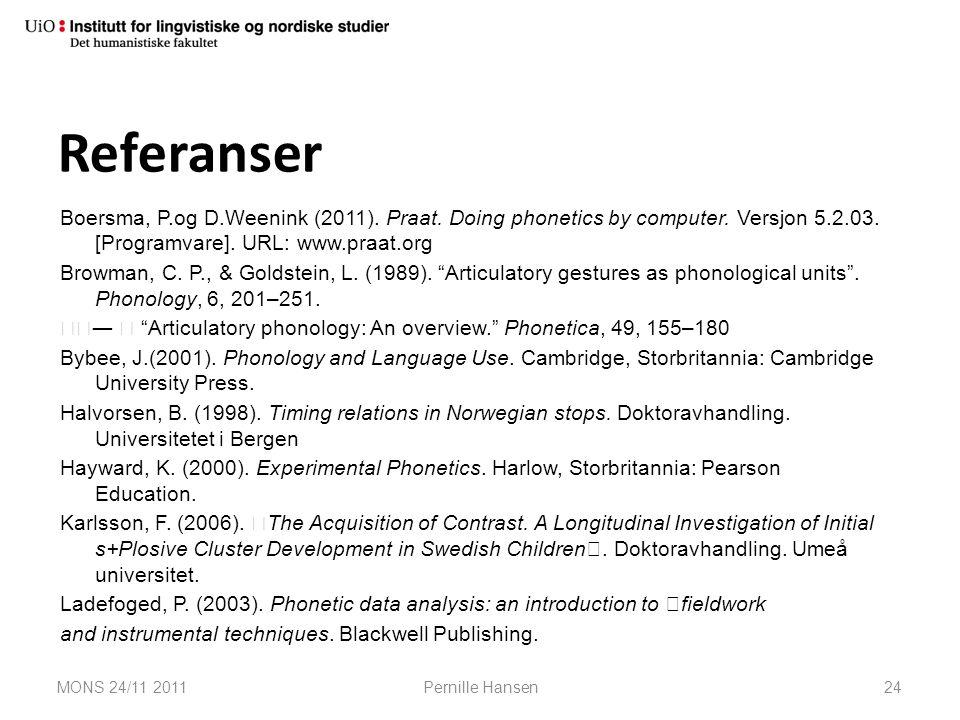 Referanser Boersma, P.og D.Weenink (2011). Praat. Doing phonetics by computer. Versjon 5.2.03. [Programvare]. URL: www.praat.org Browman, C. P., & Gol
