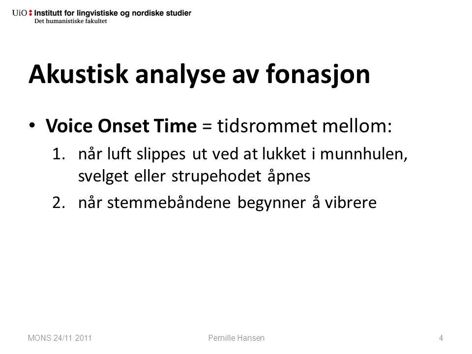 Akustisk analyse av fonasjon Voice Onset Time = tidsrommet mellom: 1.når luft slippes ut ved at lukket i munnhulen, svelget eller strupehodet åpnes 2.
