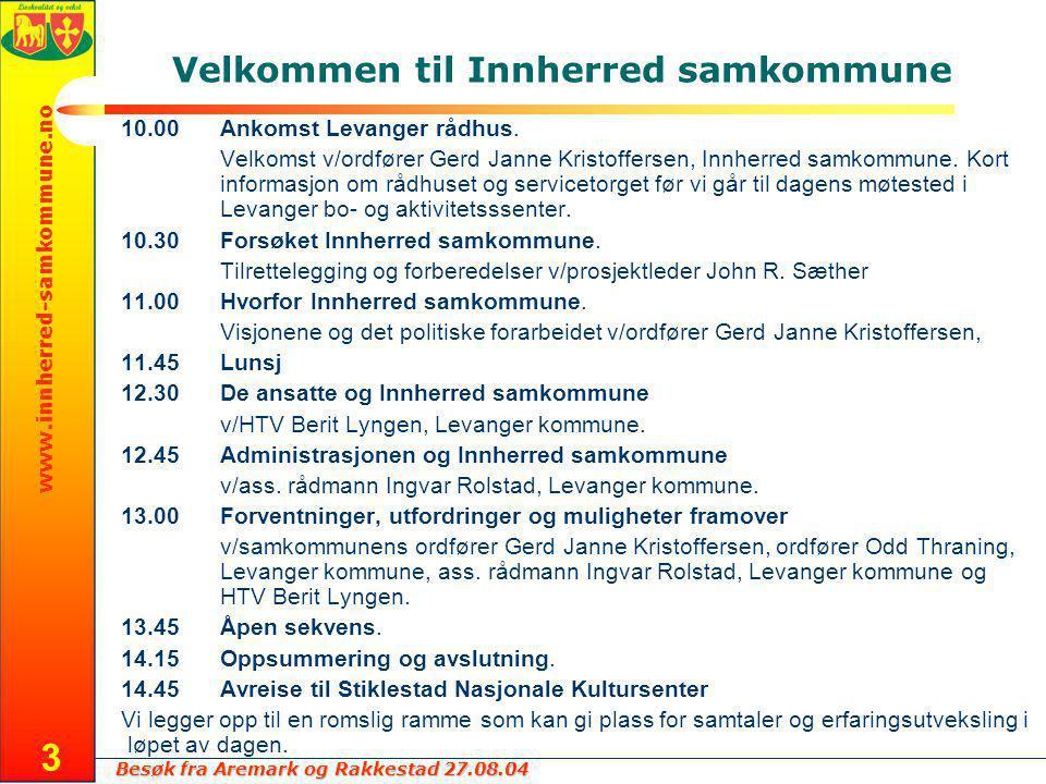 Besøk fra Aremark og Rakkestad 27.08.04 www.innherred-samkommune.no 3 Velkommen til Innherred samkommune 10.00Ankomst Levanger rådhus.