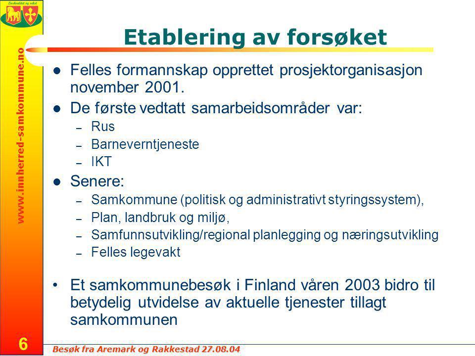 Besøk fra Aremark og Rakkestad 27.08.04 www.innherred-samkommune.no 6 Etablering av forsøket Felles formannskap opprettet prosjektorganisasjon november 2001.
