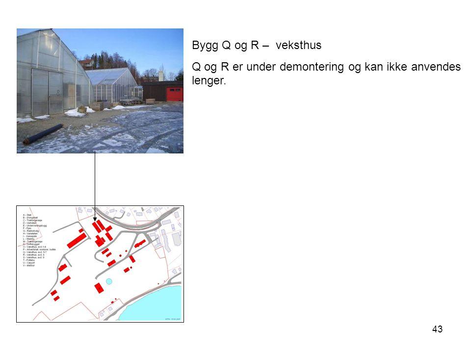 43 Bygg Q og R – veksthus Q og R er under demontering og kan ikke anvendes lenger.