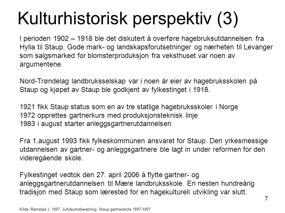 7 I perioden 1902 – 1918 ble det diskutert å overføre hagebruksutdannelsen fra Hylla til Staup. Gode mark- og landskapsforutsetninger og nærheten til