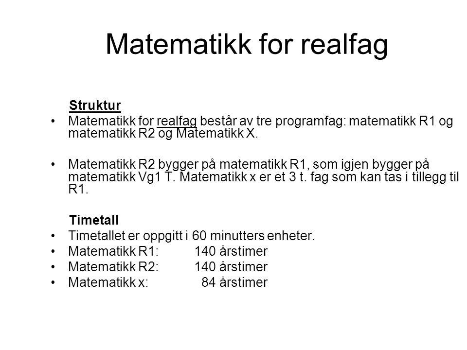 Matematikk for realfag Struktur Matematikk for realfag består av tre programfag: matematikk R1 og matematikk R2 og Matematikk X. Matematikk R2 bygger